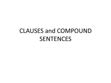 CLAUSES and COMPOUND SENTENCES. RULE ONE: A noun is a person, place or a thing. EXAMPLE: Grandpa EXAMPLE: Disneyland EXAMPLE: It RULE TWO: A verb is a.