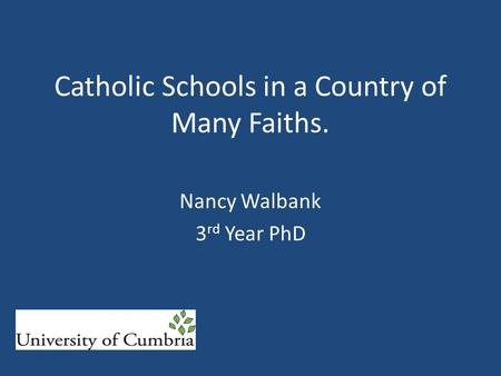 Catholic Schools in a Country of Many Faiths. Nancy Walbank 3 rd Year PhD.