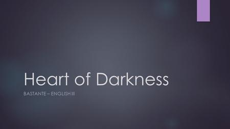 Heart of Darkness BASTANTE – ENGLISH III. Key Facts  Author: Joseph Conrad (1857-1924)  Written in 1899  Genre: Colonial/Quest Literature  Protagonist: