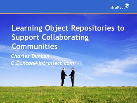 Learning Object Repositories to Support Collaborating Communities Charles Duncan