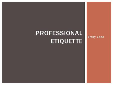 Emily Lane PROFESSIONAL ETIQUETTE.  Contacting Superiors  Networking  Introductions  Attire ASPECTS OF BUSINESS ETIQUETTE.