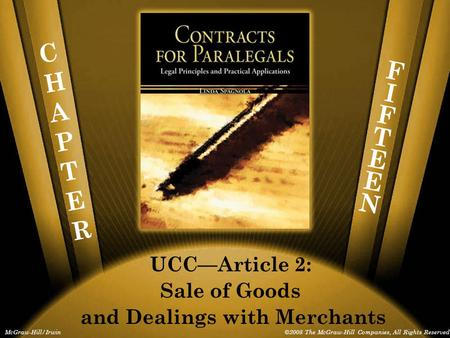 CHAPTERCHAPTER McGraw-Hill/Irwin©2008 The McGraw-Hill Companies, All Rights Reserved FIFTEENFIFTEEN UCC—Article 2: Sale of Goods and Dealings with Merchants.
