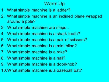 Warm Up 1. What simple machine is a ladder?