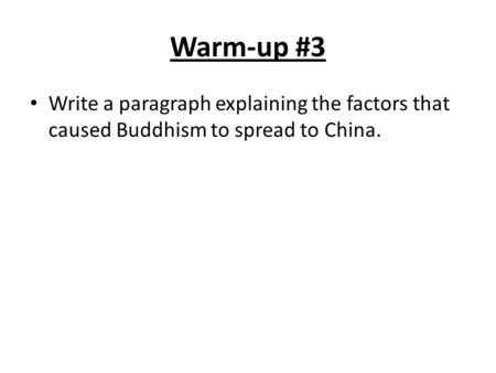 Warm-up #3 Write a paragraph explaining the factors that caused Buddhism to spread to China.