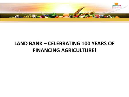 LAND BANK – CELEBRATING 100 YEARS OF FINANCING AGRICULTURE!