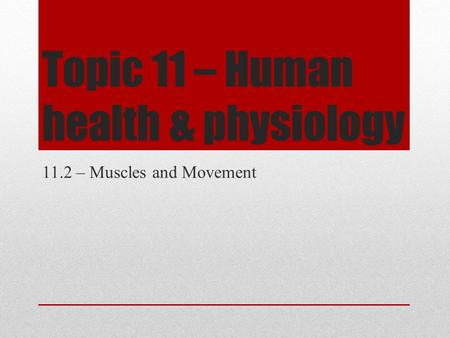 Topic 11 – Human health & physiology