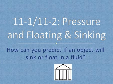 11-1/11-2: Pressure and Floating & Sinking