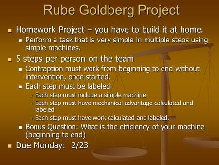 Rube Goldberg Project Homework Project – you have to build it at home. Homework Project – you have to build it at home. Perform a task that is very simple.