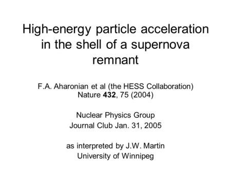 High-energy particle acceleration in the shell of a supernova remnant F.A. Aharonian et al (the HESS Collaboration) Nature 432, 75 (2004) Nuclear Physics.