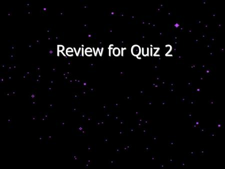 Review for Quiz 2. Outline of Part 2 Properties of Stars  Distances, luminosities, spectral types, temperatures, sizes  Binary stars, methods of estimating.