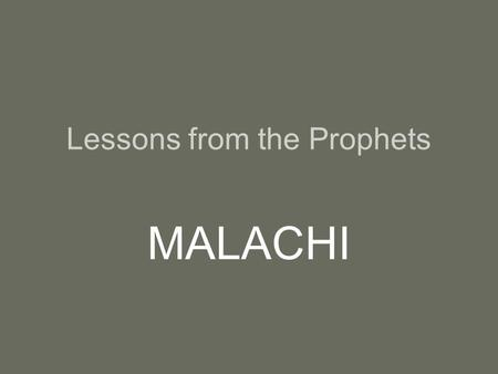 Lessons from the Prophets MALACHI. Series on the Minor Prophets Joel –God will punish us. –God will forgive us if we repent. –We will stand before God.