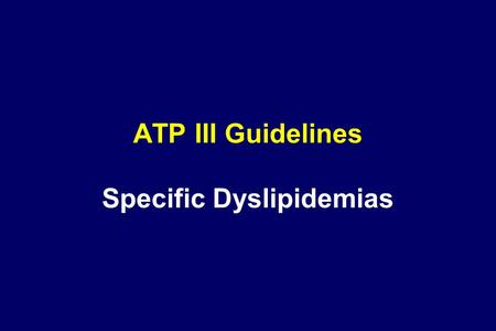 ATP III Guidelines Specific Dyslipidemias. 2 Specific Dyslipidemias: Very High LDL Cholesterol (  190 mg/dL) Causes and Diagnosis Genetic disorders –Monogenic.