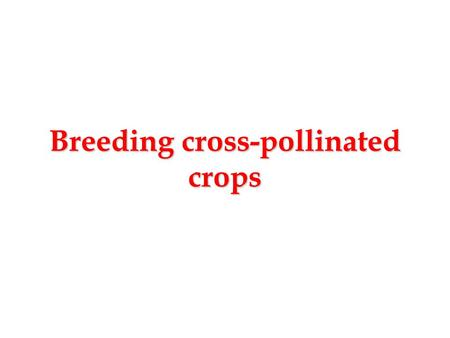 Breeding cross-pollinated crops