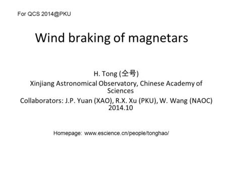 Wind braking of magnetars H. Tong ( 仝号 ) Xinjiang Astronomical Observatory, Chinese Academy of Sciences Collaborators: J.P. Yuan (XAO), R.X. Xu (PKU),