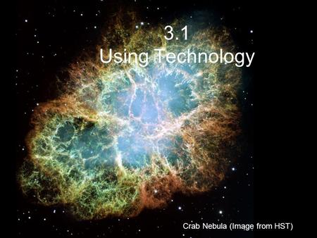 3.1 Using Technology Crab Nebula (Image from HST).