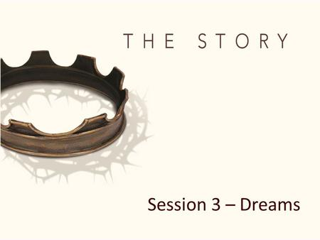 "Session 3 – Dreams. ""The L ORD was with Joseph so that he prospered…"" Genesis 39:2."