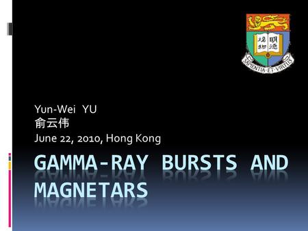 Yun-Wei YU 俞云伟 June 22, 2010, Hong Kong. Outline  Background  Implications from the shallow decay afterglows of GRBs  A qualitative discussion on magnetar.