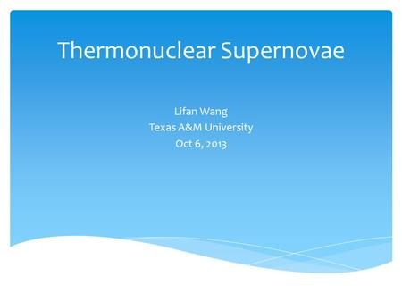 Thermonuclear Supernovae Lifan Wang Texas A&M University Oct 6, 2013.