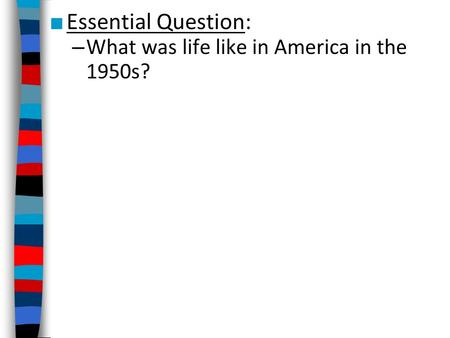 Essential Question: What was life like in America in the 1950s?