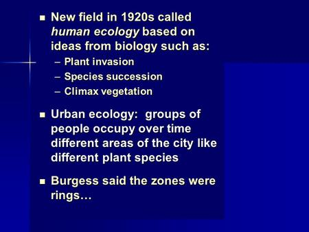 New field in 1920s called human ecology based on ideas from biology such as: New field in 1920s called human ecology based on ideas from biology such as: