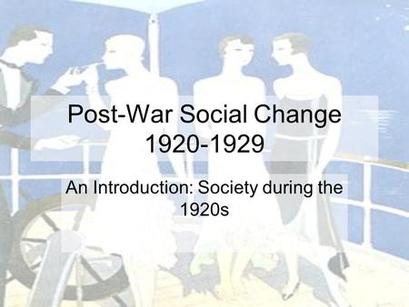 Post-War Social Change 1920-1929 An Introduction: Society during the 1920s.