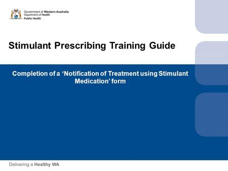 Stimulant Prescribing Training Guide Completion of a 'Notification of Treatment using Stimulant Medication' form.