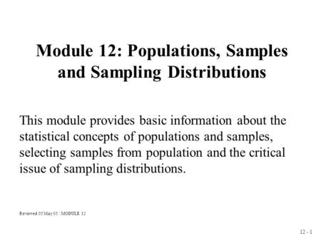 12 - 1 Module 12: Populations, Samples and Sampling Distributions This module provides basic information about the statistical concepts of populations.