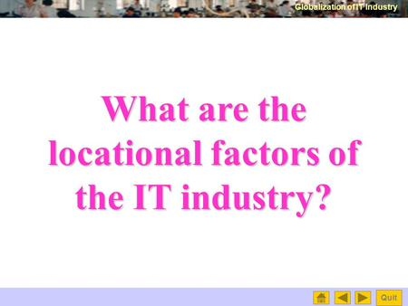 Globalization of IT Industry Quit What are the locational factors of the IT industry?