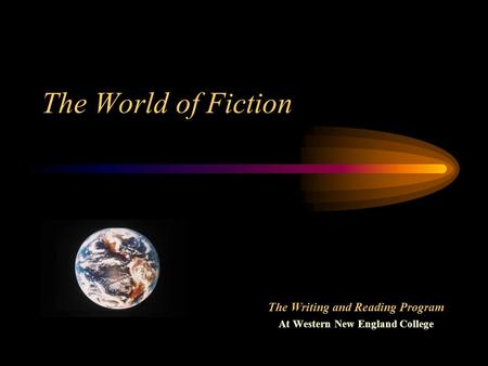 The World of Fiction The Writing and Reading Program At Western New England College.