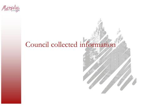 Council collected information. Council datasets Small area population projections. Community satisfaction surveys. Household and community surveys.