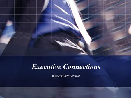 Executive Connections Waveland International. Executive Connections Executive Connections is a program launched to unite the nation's top entrepreneurial.
