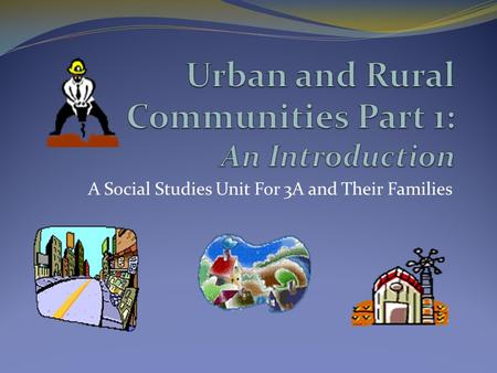 A Social Studies Unit For 3A and Their Families What is a community? A community is a place where people... Work Play Live.