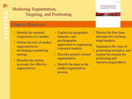 Chapter Objectives Marketing Segmentation, Targeting, and Positioning CHAPTER 9 1 2 4 7 8 Identify the essential components of a market. Outline the role.