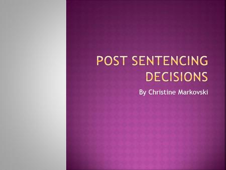 By Christine Markovski.  The sentencing process is where a magistrate determines the penalties that are to be imposed upon a defendant that has been.