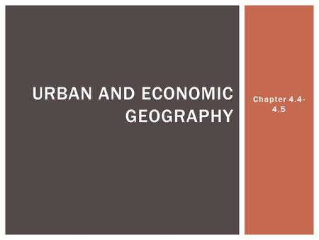 Chapter 4.4- 4.5 URBAN AND ECONOMIC GEOGRAPHY.  Urban Geography is the study of how people use space in cities. URBAN GEOGRAPHY.
