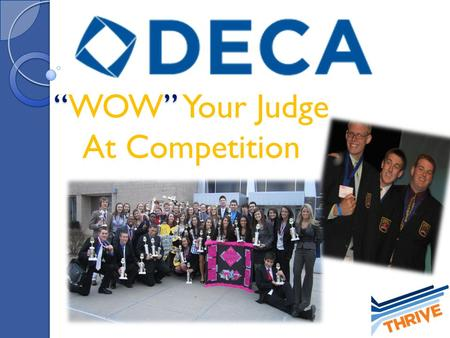""""" ""WOW"" Your Judge At Competition. What is Competition? Role plays/interviews and a test Based on skills in a Marketing series Why would I want to take."