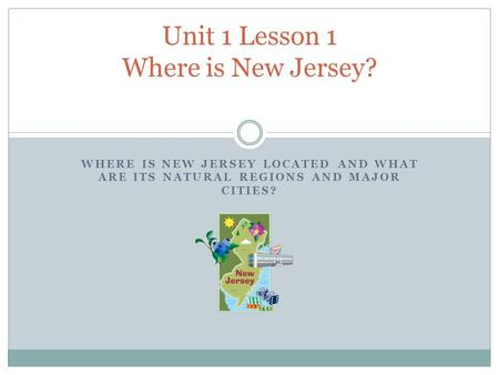 Unit 1 Lesson 1 Where is New Jersey?