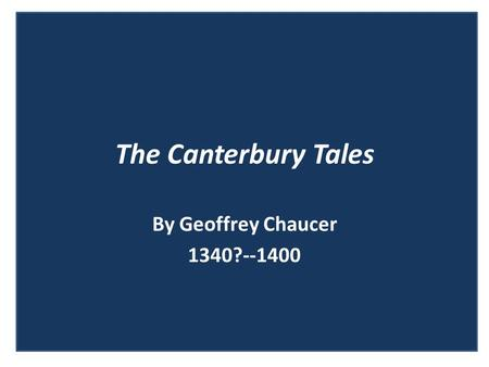 The Canterbury Tales By Geoffrey Chaucer 1340?--1400.