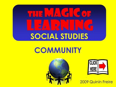 2009 Quinín Freire COMMUNITY THE MAGIC OF LEARNING SOCIAL STUDIES.