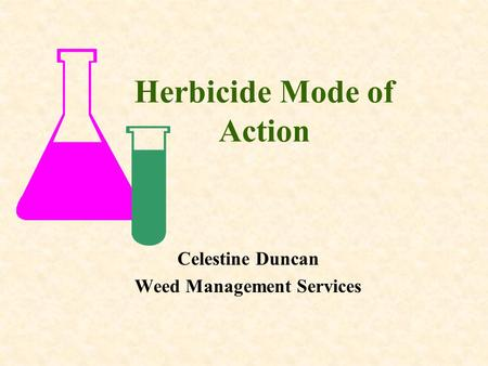 Herbicide Mode of Action Celestine Duncan Weed Management Services.