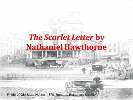 The Scarlet Letter by Nathaniel Hawthorne Photo of Old State House, 1870, from the Bostonian Society.