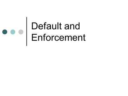 Default and Enforcement. 2 Enforcement: Cumulative Remedies Proceed under non-UCC law, and satisfy a judgment out of almost any asset the Debtor owns;