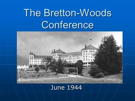 The Bretton-Woods Conference June 1944. Founders Harry Dexter White - Chief International Economist at the U.S. Treasury Harry Dexter White - Chief International.