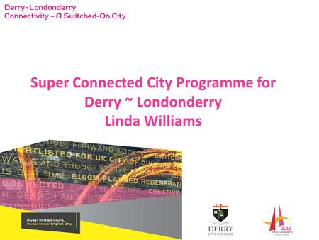 Super Connected City Programme for Derry ~ Londonderry Linda Williams.