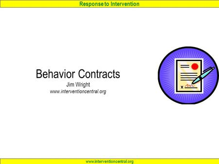 Response to Intervention www.interventioncentral.org Behavior Contracts Jim Wright www.interventioncentral.org.