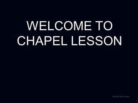 WELCOME TO CHAPEL LESSON Year Two, Term 2, Lesson 1.