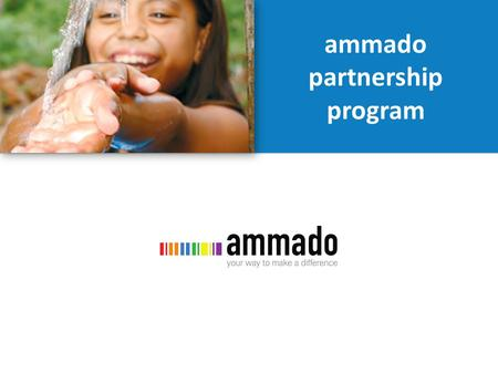 Ammado partnership program.  ammado is a unique and innovative online donation platform offering web-based fundraising and donation services to non-profits,
