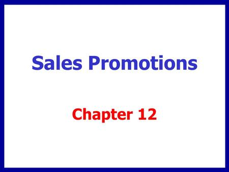 Sales Promotions Chapter 12. Chapter Overview Consumer promotions  Directed to individuals/ businesses that use product Trade promotions  Directed to.