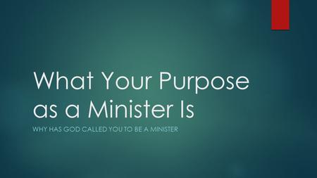 What Your Purpose as a Minister Is WHY HAS GOD CALLED YOU TO BE A MINISTER.