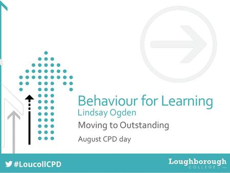 Behaviour for Learning Lindsay Ogden Moving to Outstanding August CPD day.